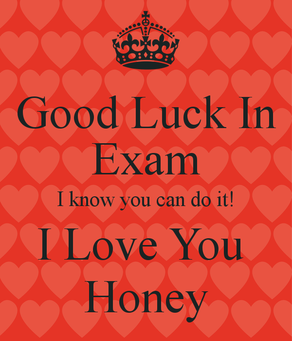Good Luck In Exam I Know You Can Do It I Love You Honey Wishes For Boyfriend