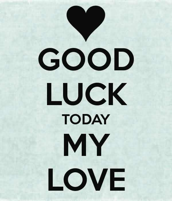 Good Luck Today My Love Greeting Wishes