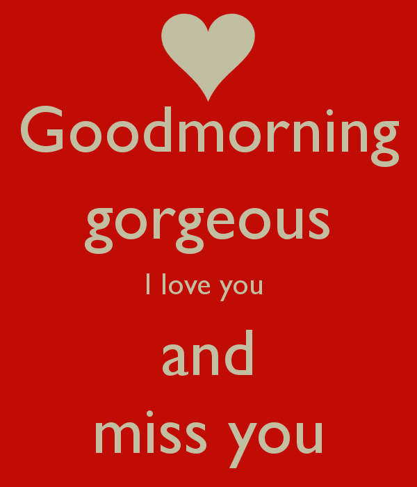 Good Morning Gorgeous I Love You And Miss You Image
