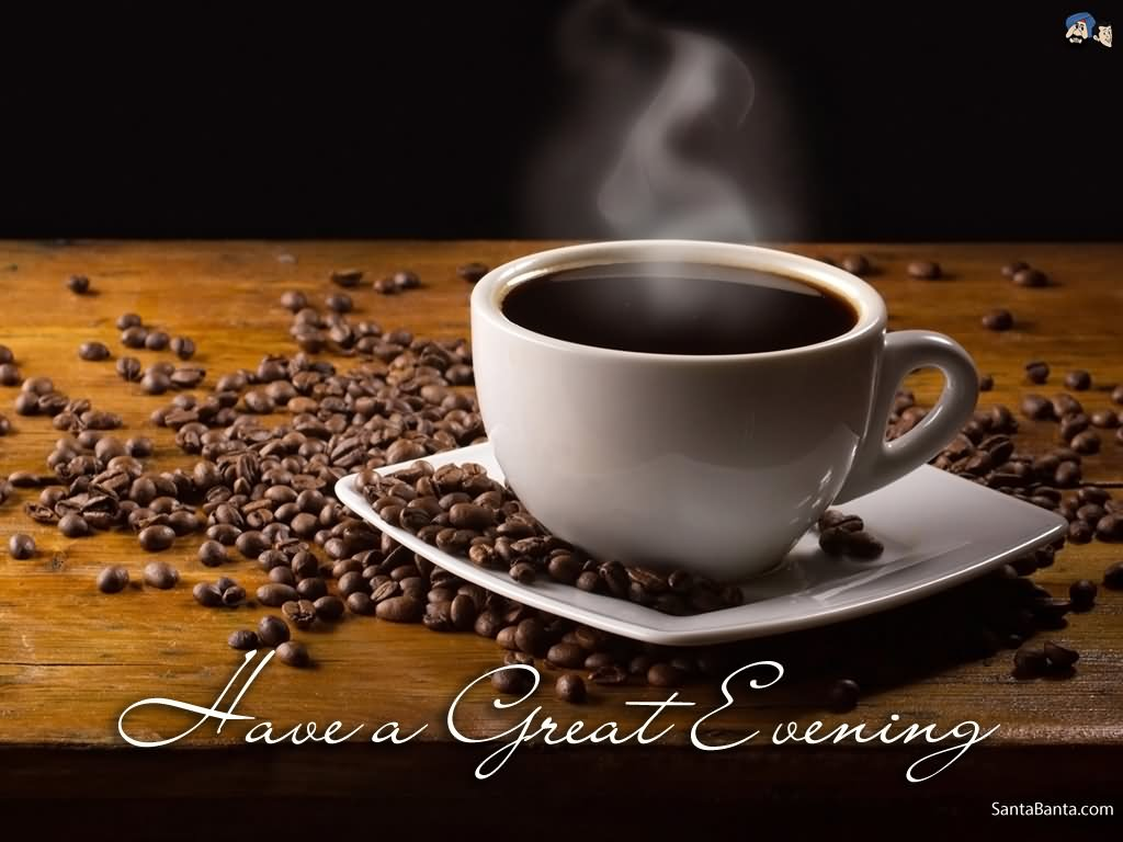 Have A Great Evening Coffee Fabulous Picture Greeting
