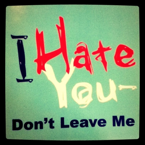I Hate You Dont Leave Me Image For Boyfriend
