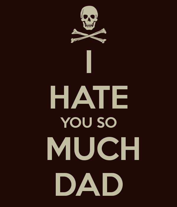 I Hate You So Much Dad For Girlfriend