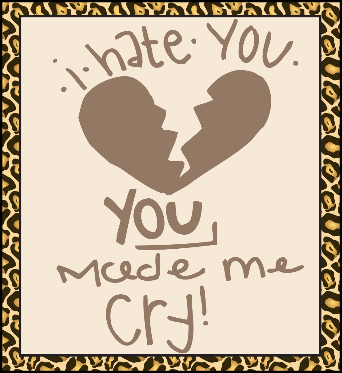 I Hate You You Made Me Cry Message Image