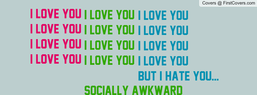 I Love You But I Hate You Socially Awkward Quotes