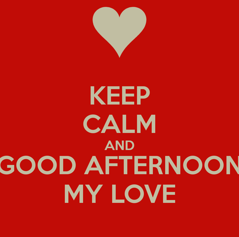 Keep Calm And Good Afternoon My Love Image