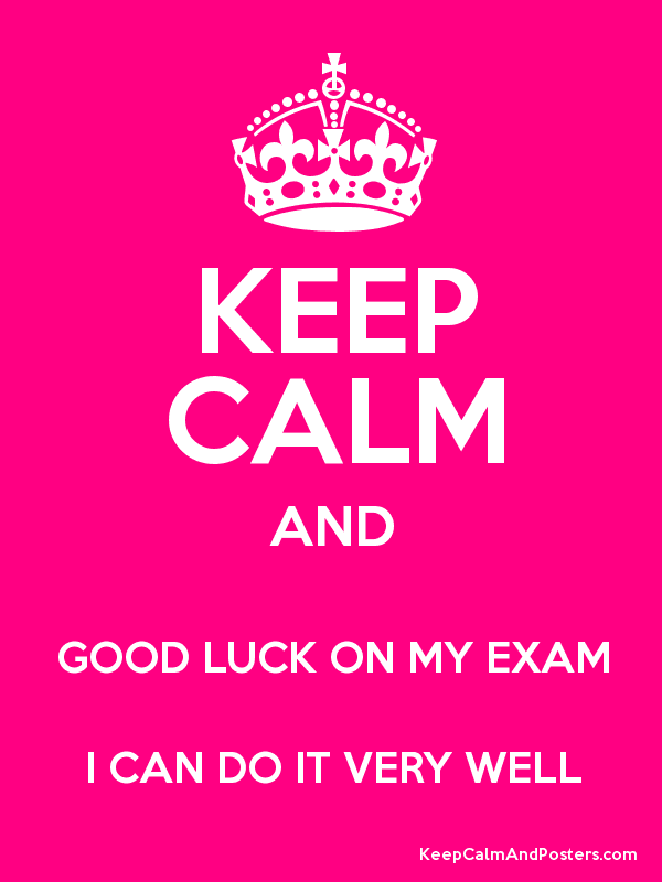 Keep Calm And Good Luck On My Exam I Can Do It Very Well Image