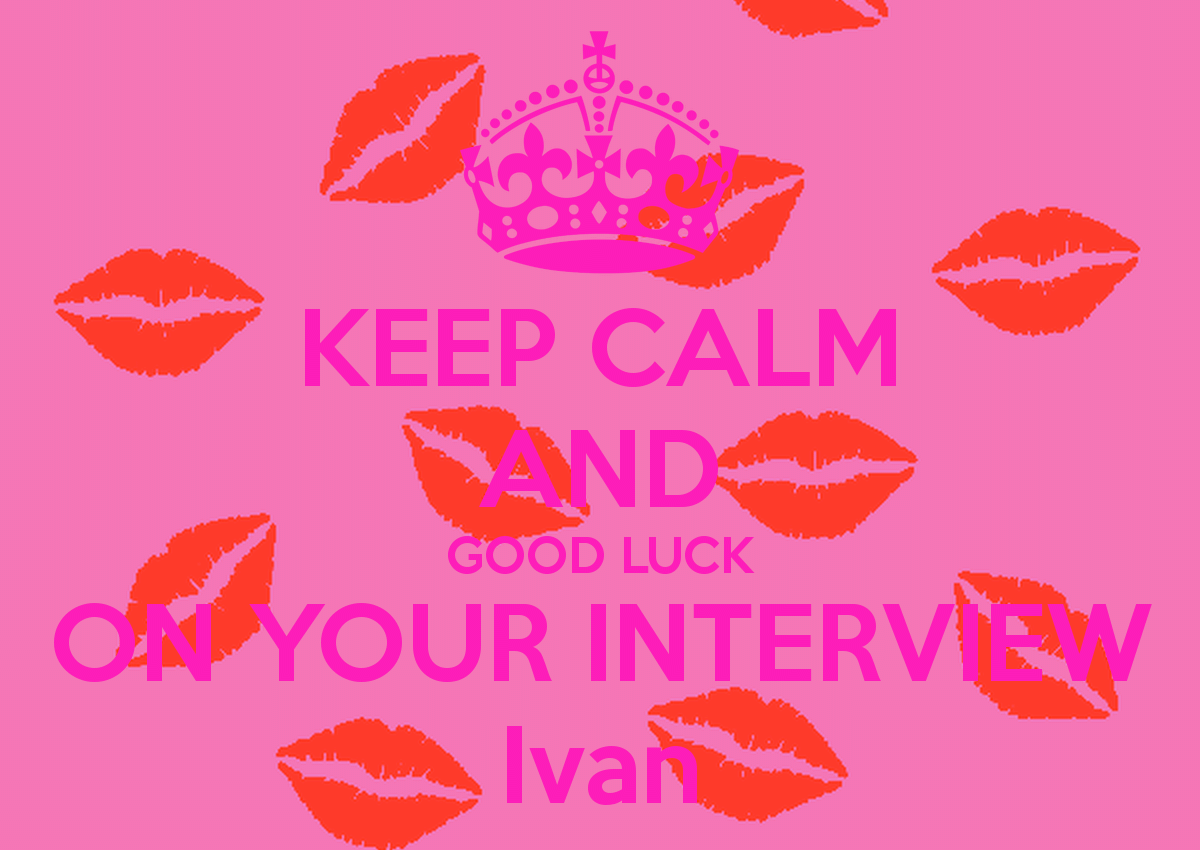 Keep Calm And Good Luck On Your Interview From Love