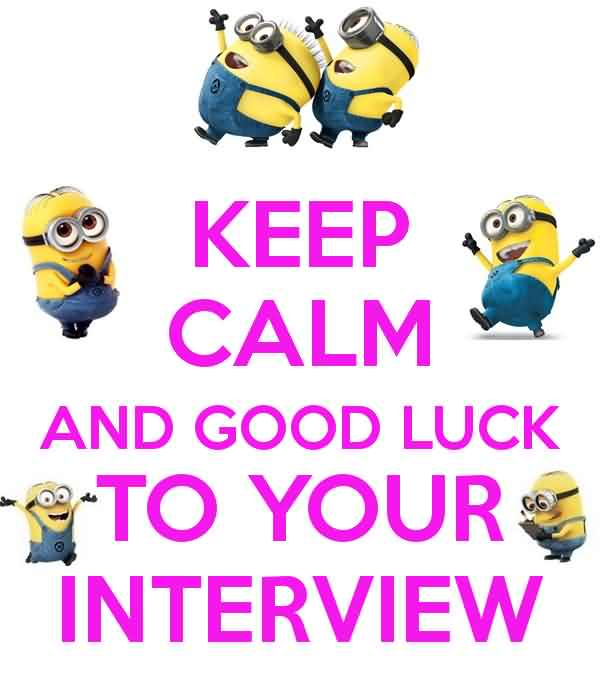 Keep Calm And Good Luck To You Interview Funny Minion