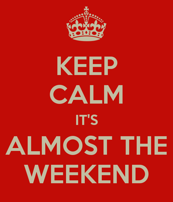 Keep Calm Its Almost The Weekend Wishes Image