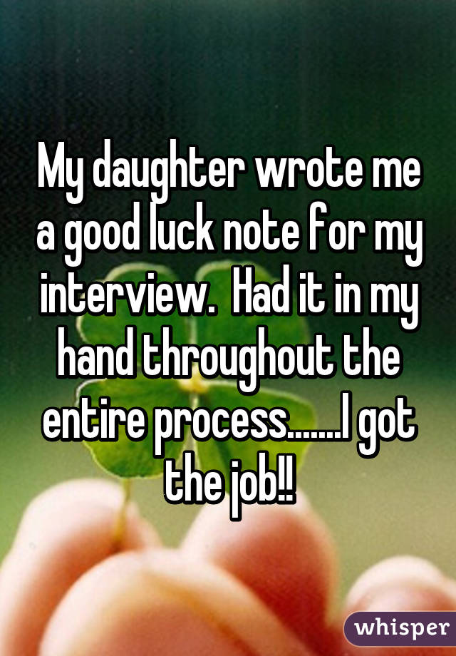 May Daughter Wrote Me A Good Luck Note For My Interview Quotes