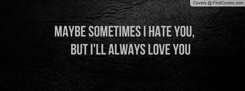 May be Sometimes I Hate You Quotes Image