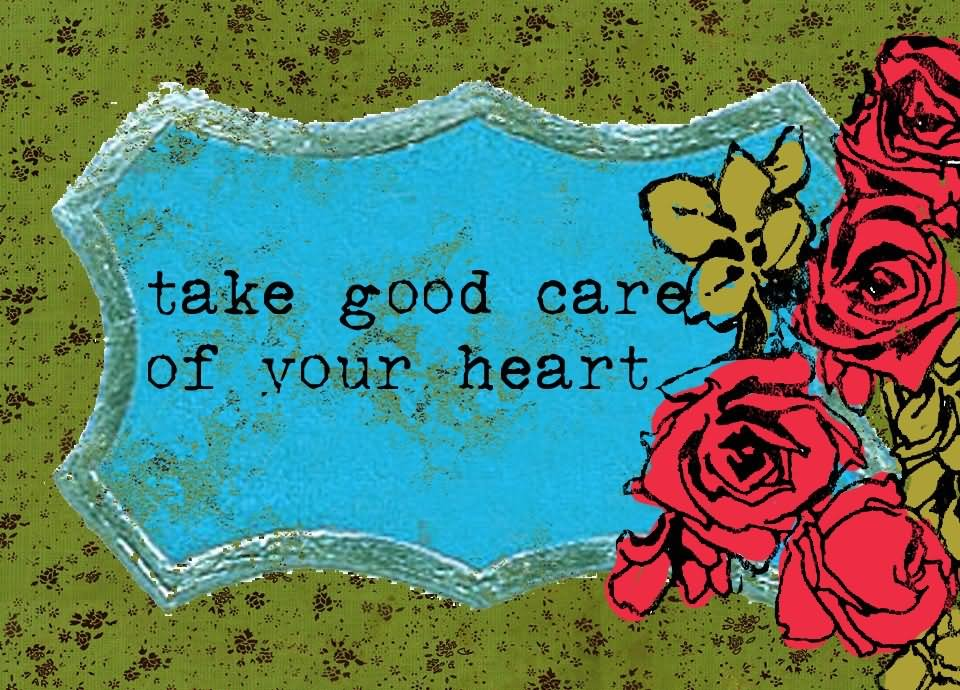 Take Good Care Of Your Heart Wishes Image