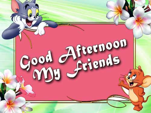 Tom & Jerry Good Afternoon My Friends Wishes Graphic