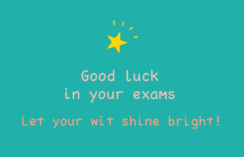 Wonderful Good Luck In Your Exams Let Your With Shine Bright Image