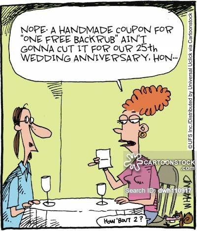'Nope, a handmade coupon for 'one free backrub' ain't gonna cut it for our 25th Wedding Anniversary hon...'