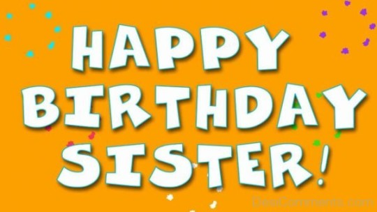 Marvelous Birthday Wishes With Greetings For My Sister
