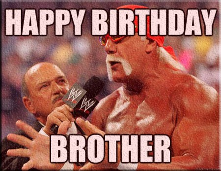 Birthday Meme For Brother - Happy birthday brother.