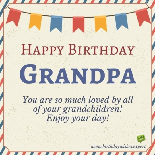 Joyful Birthday Wishes With Quotes For My Grandfather 7s